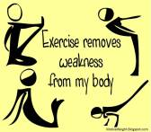 Exercise removes weakness from my body