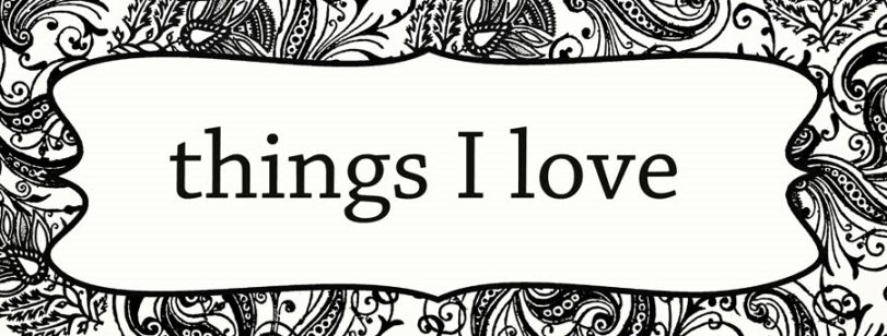 things_i_love